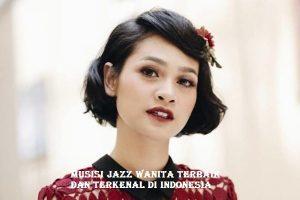 Musisi Jazz Wanita Terbaik dan Terkenal di Indonesia