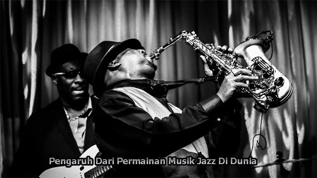 Pengaruh Dari Permainan Musik Jazz Di Dunia