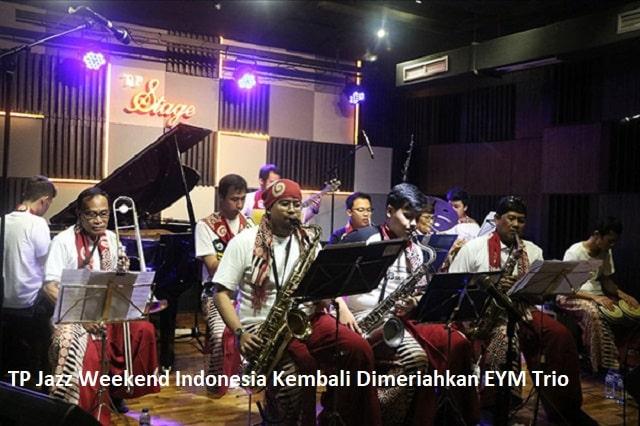 TP Jazz Weekend Indonesia Kembali Dimeriahkan EYM Trio