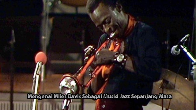 Mengenal Miles Davis Sebagai Musisi Jazz Sepanjang Masa